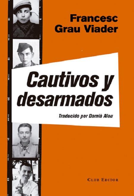 Portada de la novela de Francesc Grau Viader, Cautivos y desarmados