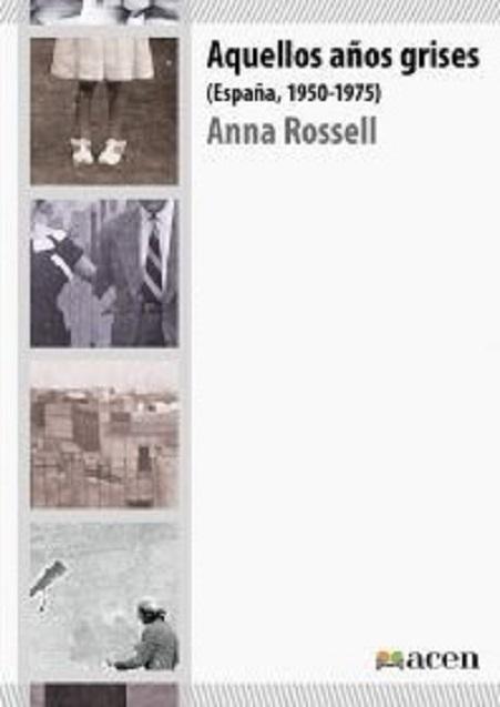 """Portada de la novela de Anna Rossell, """"Aquellos años grises (España 1950-1975)"""""""
