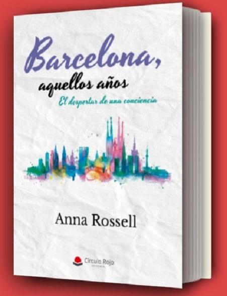 Portada de la novela de Anna Rossell, «Barcelona, aquellos años. El despertar de una conciencia»