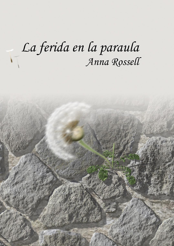 """Portada del poemari """"La ferida en la paraula"""" (suport paper), d'Anna Rossell"""