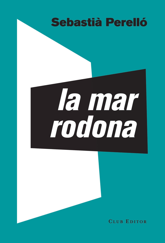 Portada de la novel·la «La mar rodona», de Sebastià Perelló