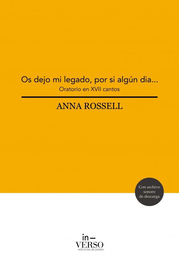 «Os dejo mi legado, por si algún día (Oratorio en XVII cantos), de Anna Rossell